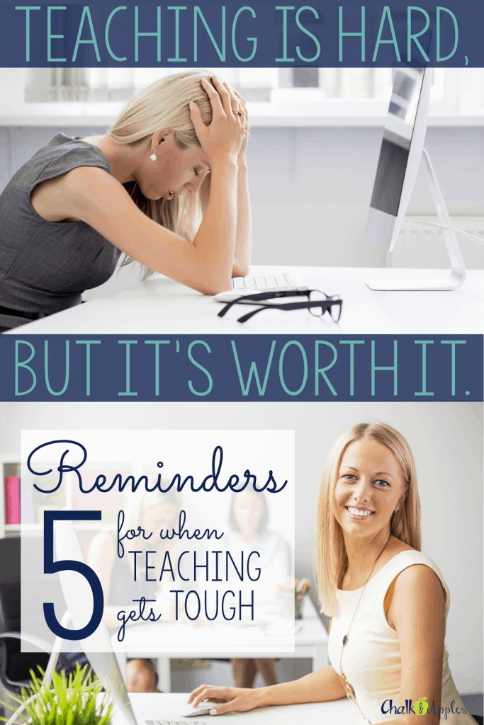Teaching is a tough job, but it's worth it. Here are 5 reminders for the inevitable days when teaching gets tough.